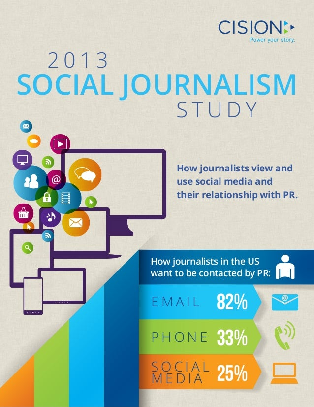 2013  SOCIAL JOURNALISM STUDY  How journalists view and u  se social media and  their relationship with PR.  How journalis...