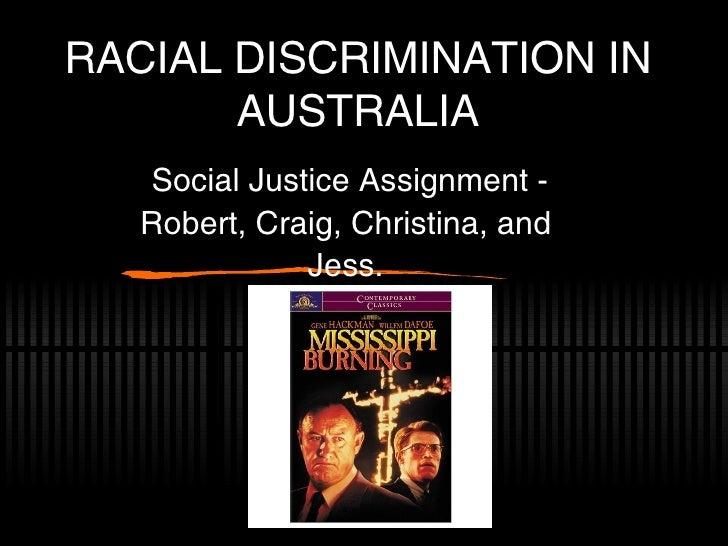 RACIAL DISCRIMINATION IN AUSTRALIA Social Justice Assignment - Robert, Craig, Christina, and Jess.