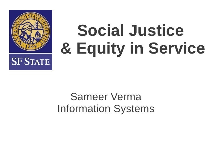 Social Justice& Equity in Service   Sameer VermaInformation Systems