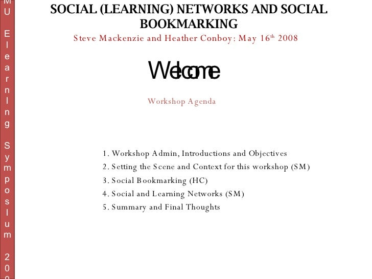 Steve Mackenzie and Heather Conboy: May 16 th  2008 SOCIAL (LEARNING) NETWORKS AND SOCIAL BOOKMARKING 1. Workshop Admin, I...