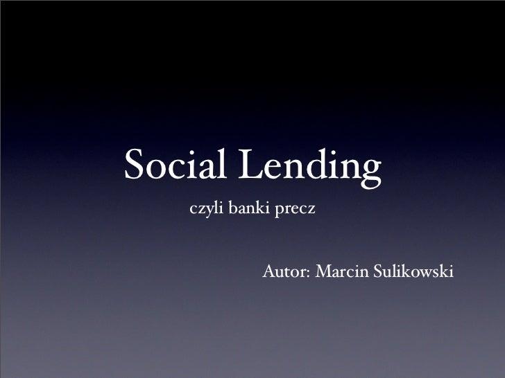 Social Lending    czyli banki precz               Autor: Marcin Sulikowski