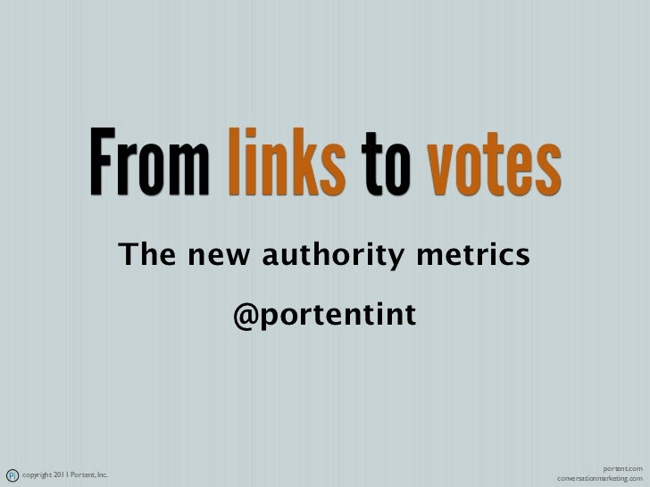 From links to votes                               The new authority metrics                                     @portentin...