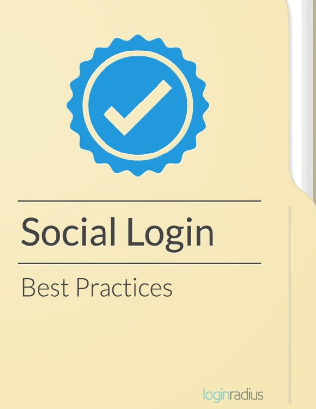 | ii | THE BEST PRACTICES OF SOCIAL LOGIN INTEGRATION TO BOOST USER ENGAGEMENT PUBLISHED BY: LOGINRADIUS INC. EDMONTON, AL...