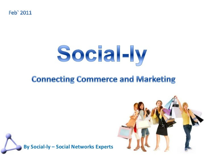 Feb` 2011<br />Social-ly<br />Connecting Commerce and Marketing<br />By Social-ly – Social Networks Experts<br />