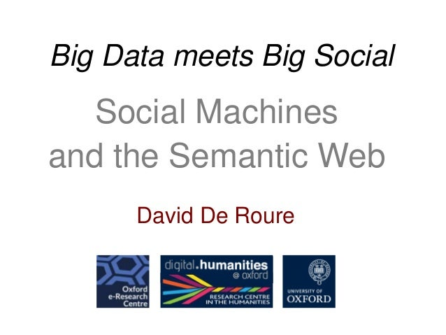 Big Data meets Big Social  Social Machines and the Semantic Web David De Roure