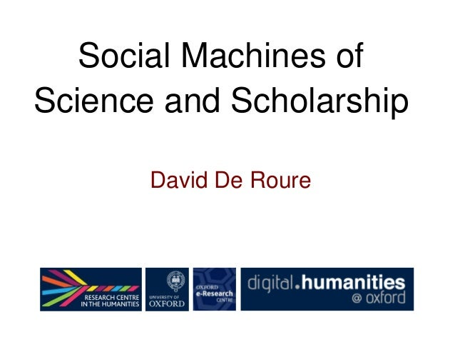 David De Roure Social Machines of Science and Scholarship