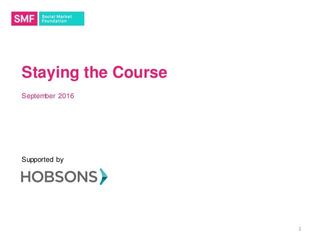 Staying the Course September 2016 Supported by 1