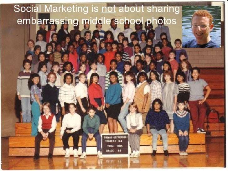 Social Marketing is  not  about sharing embarrassing middle school photos