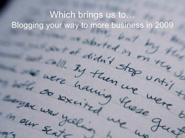 Which brings us to… Blogging your way to more business in 2009