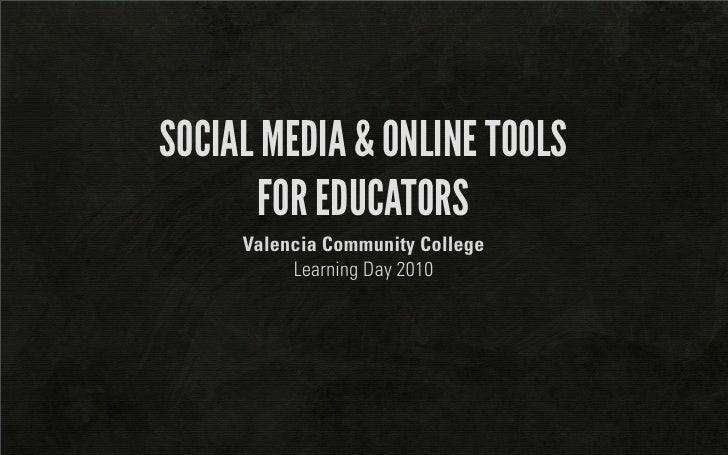 SOCIAL MEDIA & ONLINE TOOLS        FOR EDUCATORS      Valencia Community College           Learning Day 2010