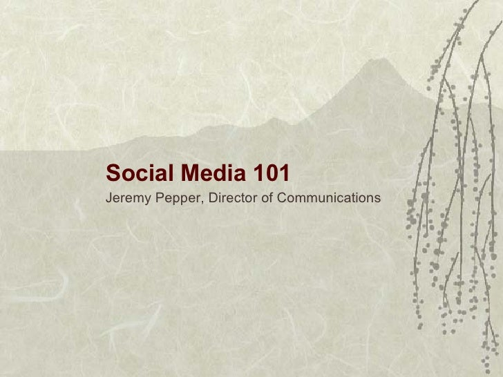 Social Media 101 Jeremy Pepper, Director of Communications