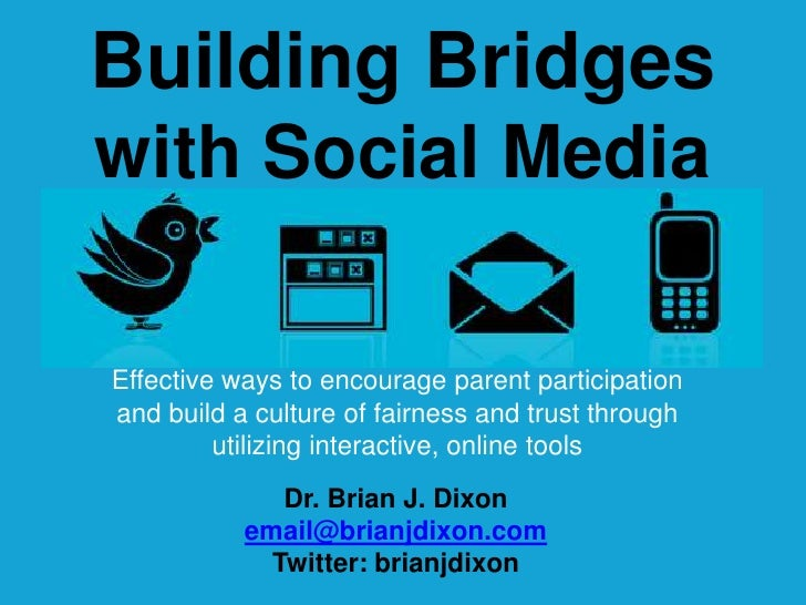 Building Bridgeswith Social Media<br />Effective ways to encourage parent participation and build a culture of fairness an...
