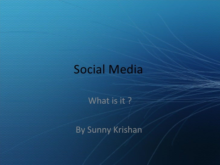 Social Media  What is it ? By Sunny Krishan