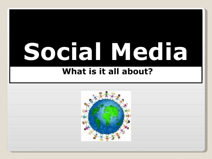 Social Media What is it all about?