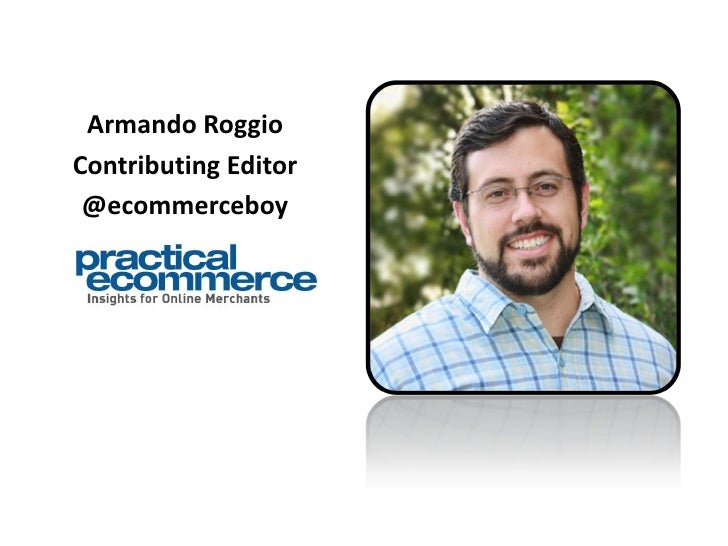 Armando Roggio<br />Contributing Editor<br />@ecommerceboy<br />