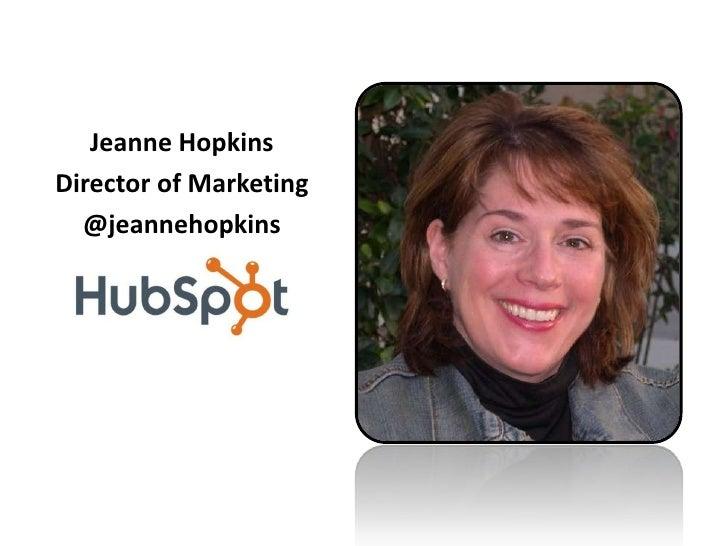 Jeanne Hopkins<br />Director of Marketing<br />@jeannehopkins<br />