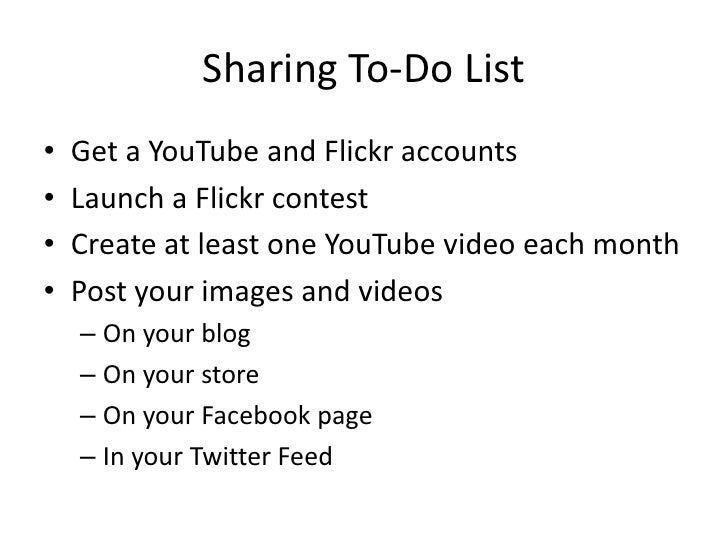 Sharing To-Do List<br />Get a YouTube and Flickr accounts<br />Launch a Flickr contest<br />Create at least one YouTube vi...