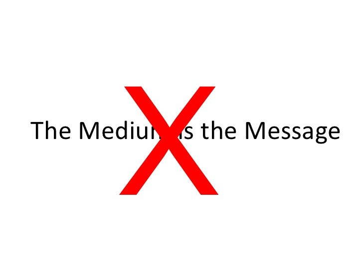 X<br />The Medium is the Message<br />