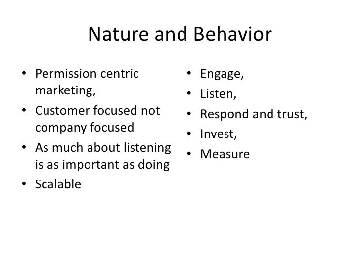 Nature and Behavior<br />Permission centric marketing,<br />Customer focused not company focused<br />As much about listen...