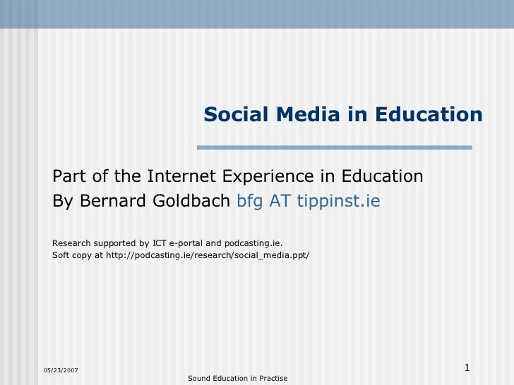 Social Media in Education Part of the Internet Experience in Education By Bernard Goldbach  bfg  AT  tippinst.ie Research ...
