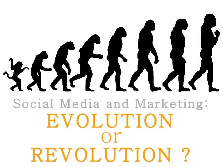 Social Media and Marketing:    EVOLUTION            or  REVOLUTION ?