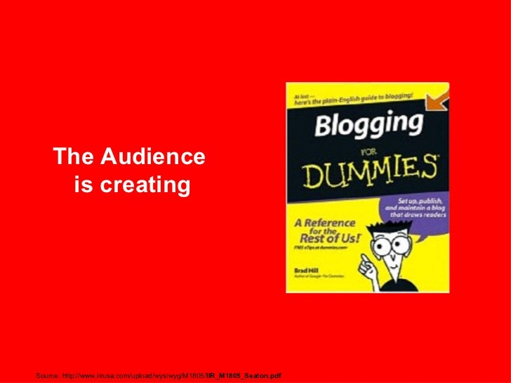 The Audience is creating Source: http://www.iirusa.com/upload/wysiwyg/M1805/ IIR_M1805_Seaton.pdf