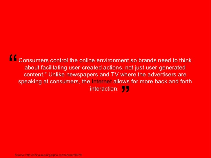 Consumers control the online environment so brands need to think about facilitating user-created actions, not just user-ge...