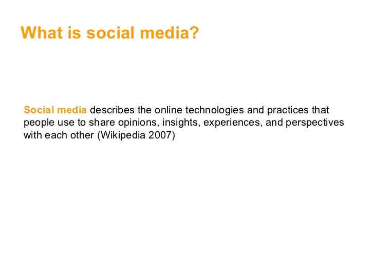 Social media  describes the  online  technologies and practices that people use to share opinions, insights, experiences, ...
