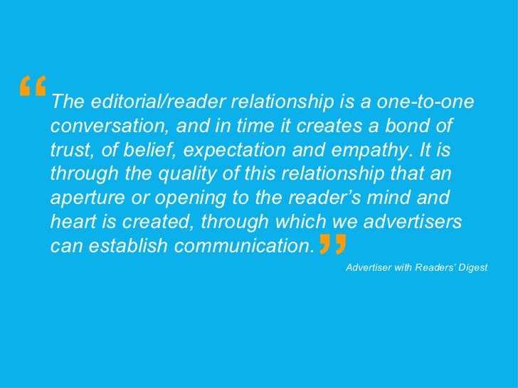 The editorial/reader relationship is a one-to-one conversation, and in time it creates a bond of trust, of belief, expecta...