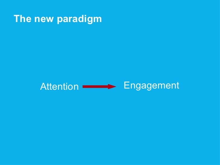 Attention Engagement The new paradigm