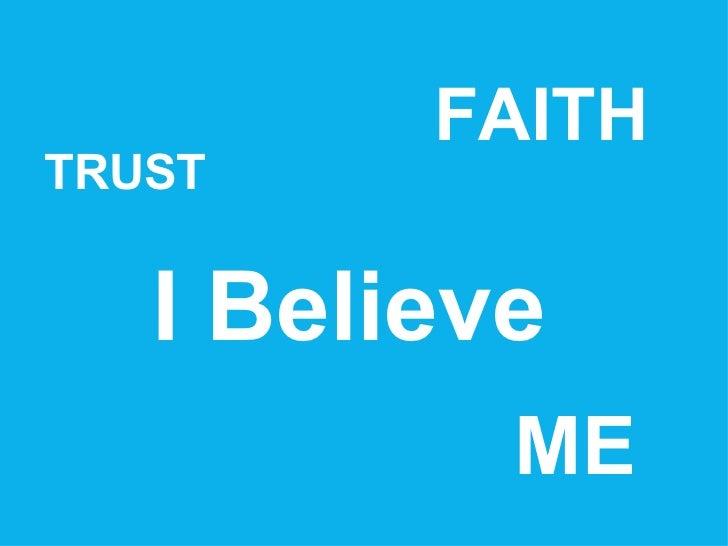 I Believe  TRUST FAITH ME