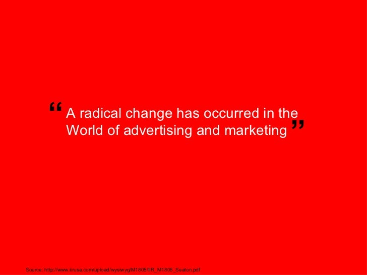 "A radical change has occurred in the World of advertising and marketing "" "" Source: http://www.iirusa.com/upload/wysiwyg/M..."