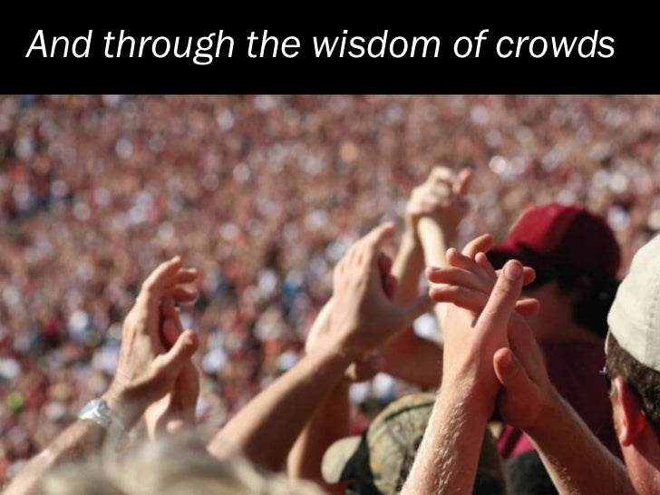 And through the wisdom of crowds