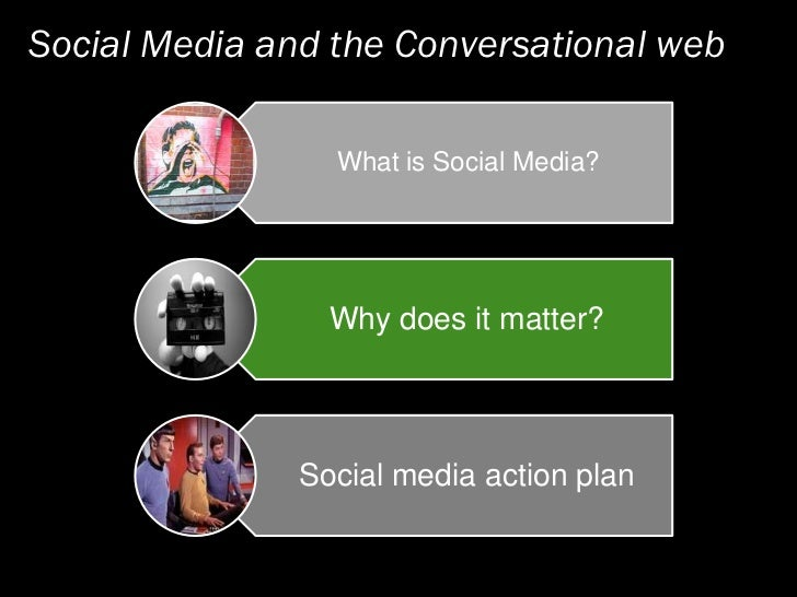 Social Media and the Conversational web                   What is Social Media?                      Why does it matter?  ...