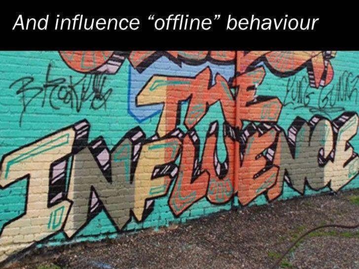 "And influence ""offline"" behaviour"