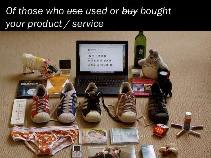 Of those who use used or buy bought your product / service