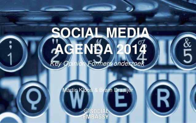 SOCIAL MEDIA AGENDA 2014 Martin Kloos & Bram Draaijer Key Opinion Formers onderzoek