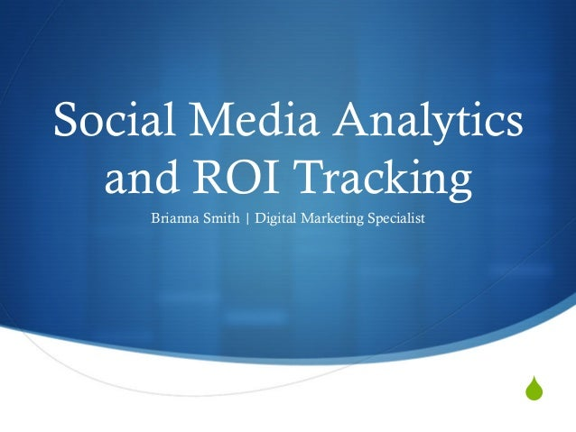SSocial Media Analyticsand ROI TrackingBrianna Smith | Digital Marketing Specialist