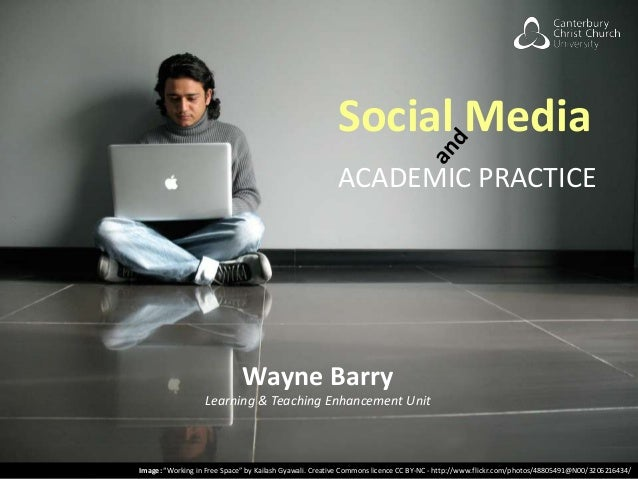 "Social Media ACADEMIC PRACTICE  Wayne Barry Learning & Teaching Enhancement Unit  Image: ""Working in Free Space"" by Kailas..."