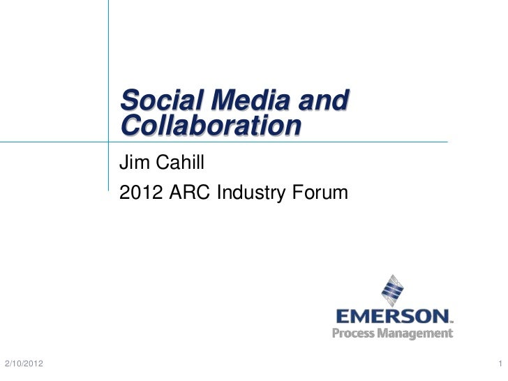 Social Media and            Collaboration            Jim Cahill            2012 ARC Industry Forum2/10/2012               ...