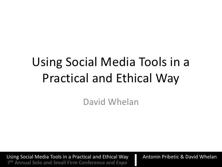 Using Social Media Tools in a            Practical and Ethical Way                                  David WhelanUsing Soci...