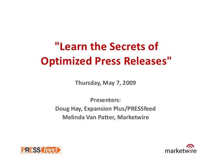 quot;LearntheSecretsof OptimizedPressReleasesquot;         Thursday,May7,2009                Presenters:   DougH...