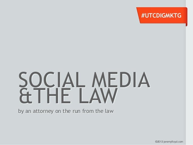 #UTCDIGMKTGSOCIAL MEDIA&THE LAWby an attorney on the run from the law                                            ©2013 jer...
