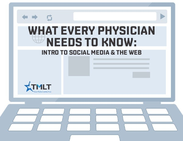 WHAT EVERY PHYSICIAN NEEDS TO KNOW: INTRO TO SOCIAL MEDIA & THE WEB