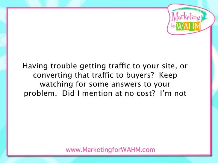 Having trouble getting traffic to your site, or   converting that traffic to buyers? Keep     watching for some answers to...