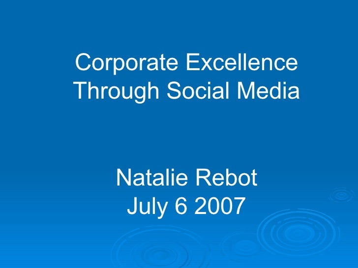 Corporate Excellence Through Social Media Natalie Rebot July 6 2007
