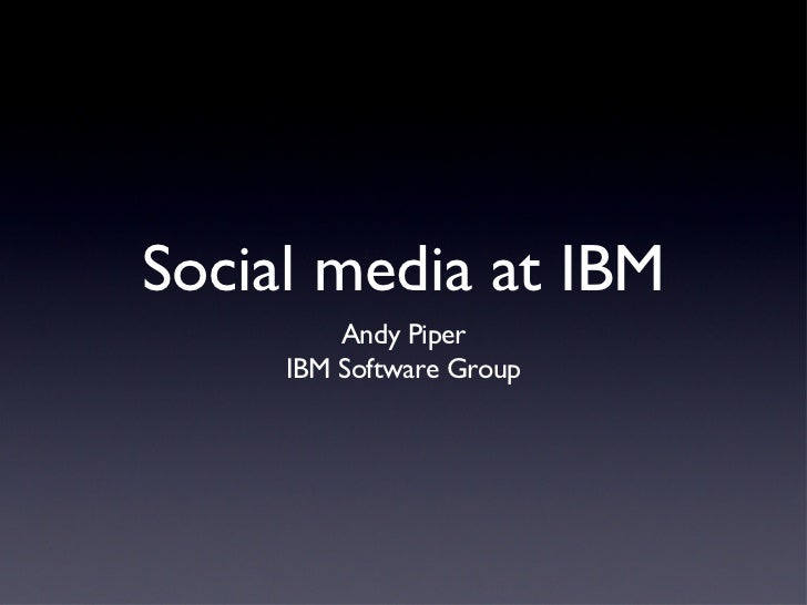 Social media at IBM <ul><li>Andy Piper </li></ul><ul><li>IBM Software Group </li></ul>