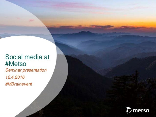 Seminar presentation 12.4.2016 #MBrainevent Social media at #Metso