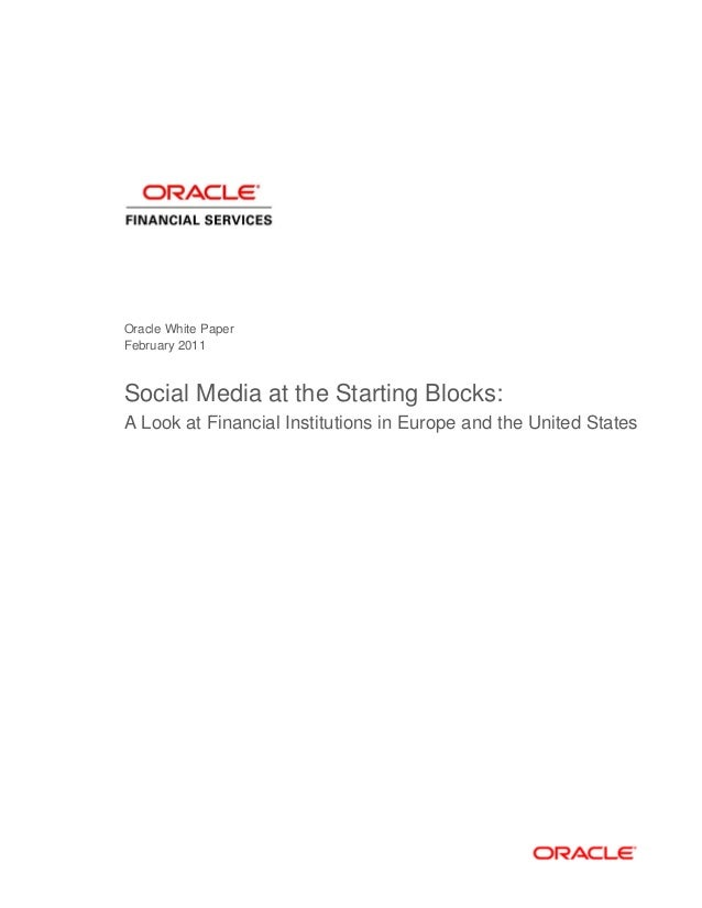 Oracle White PaperFebruary 2011Social Media at the Starting Blocks:A Look at Financial Institutions in Europe and the Unit...