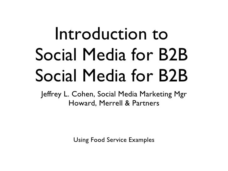 Introduction to Social Media for B2B Jeffrey L. Cohen, Social Media Marketing Mgr          Howard, Merrell & Partners     ...